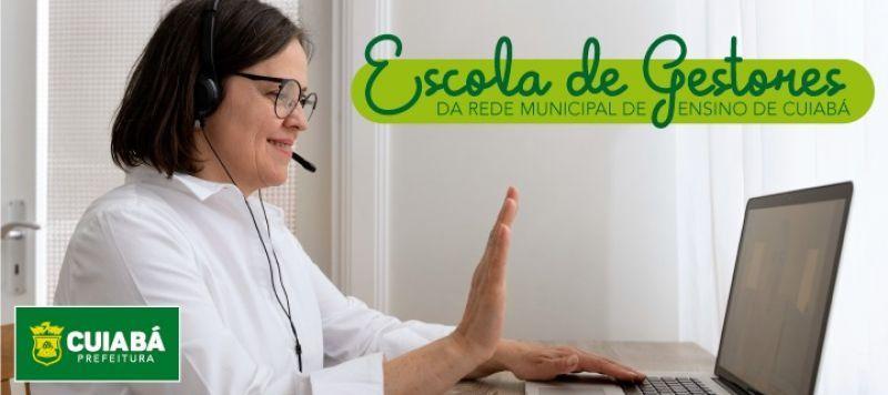Prefeitura de Cuiabá inicia nesta quinta-feira (26), online, a segunda edição do Programa Escola de Gestores